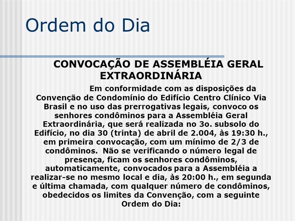 Ordem do Dia CONVOCAÇÃO DE ASSEMBLÉIA GERAL EXTRAORDINÁRIA Em conformidade com as disposições da Convenção de Condomínio do Edifício Centro Clínico Vi