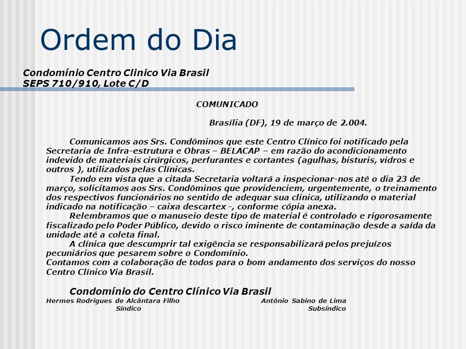Ordem do Dia Condomínio Centro Clinico Via Brasil SEPS 710/910, Lote C/D COMUNICADO Brasília (DF), 19 de março de 2.004. Comunicamos aos Srs. Condômin