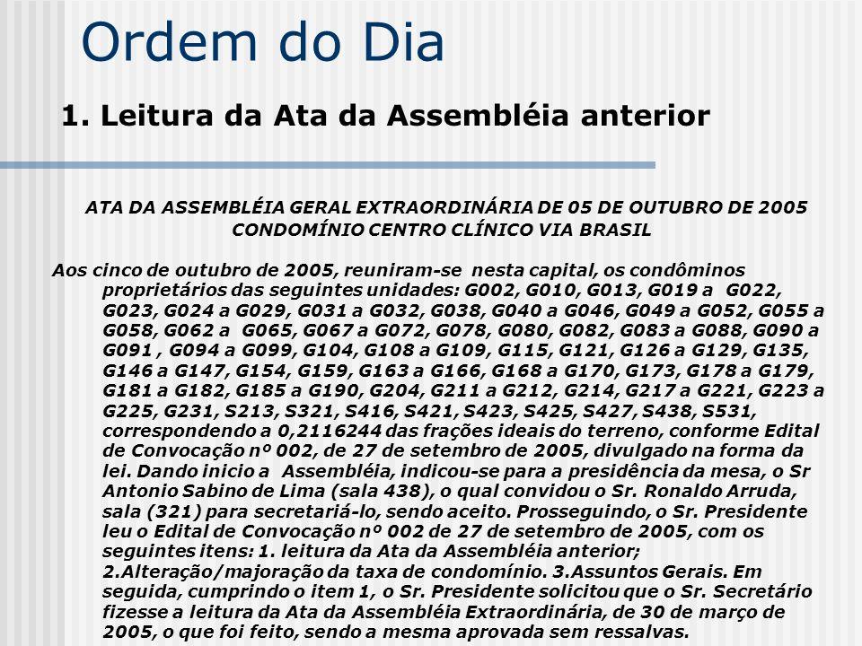 Ordem do Dia 1. Leitura da Ata da Assembléia anterior ATA DA ASSEMBLÉIA GERAL EXTRAORDINÁRIA DE 05 DE OUTUBRO DE 2005 CONDOMÍNIO CENTRO CLÍNICO VIA BR