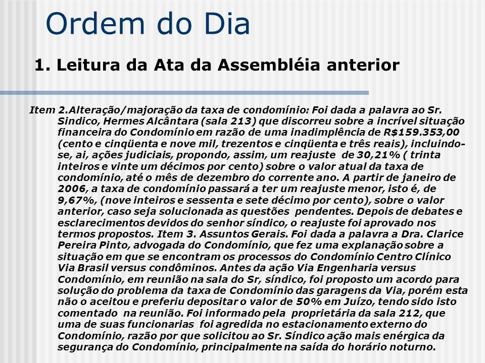 Ordem do Dia 1. Leitura da Ata da Assembléia anterior Item 2.Alteração/majoração da taxa de condomínio: Foi dada a palavra ao Sr. Sindico, Hermes Alcâ