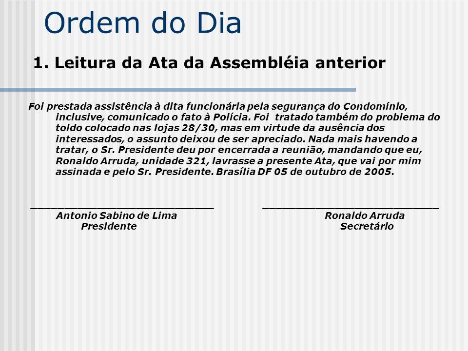 Ordem do Dia 1. Leitura da Ata da Assembléia anterior Foi prestada assistência à dita funcionária pela segurança do Condomínio, inclusive, comunicado