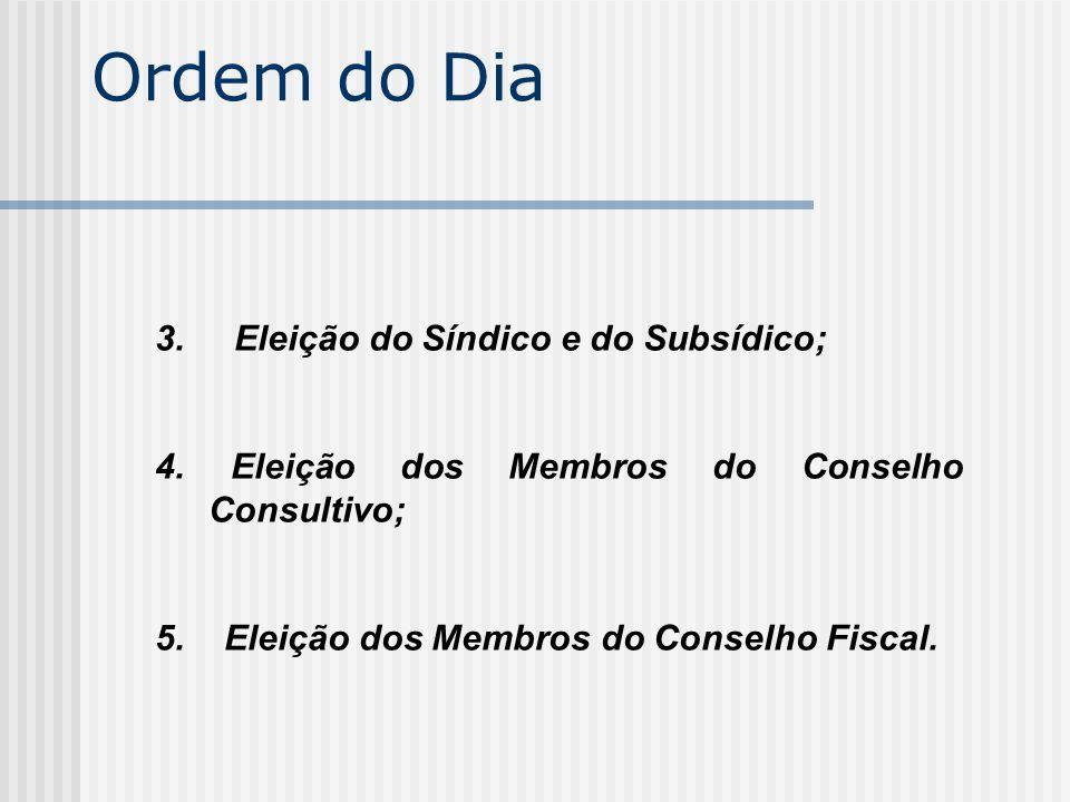 Ordem do Dia 3. Eleição do Síndico e do Subsídico; 4. Eleição dos Membros do Conselho Consultivo; 5. Eleição dos Membros do Conselho Fiscal.