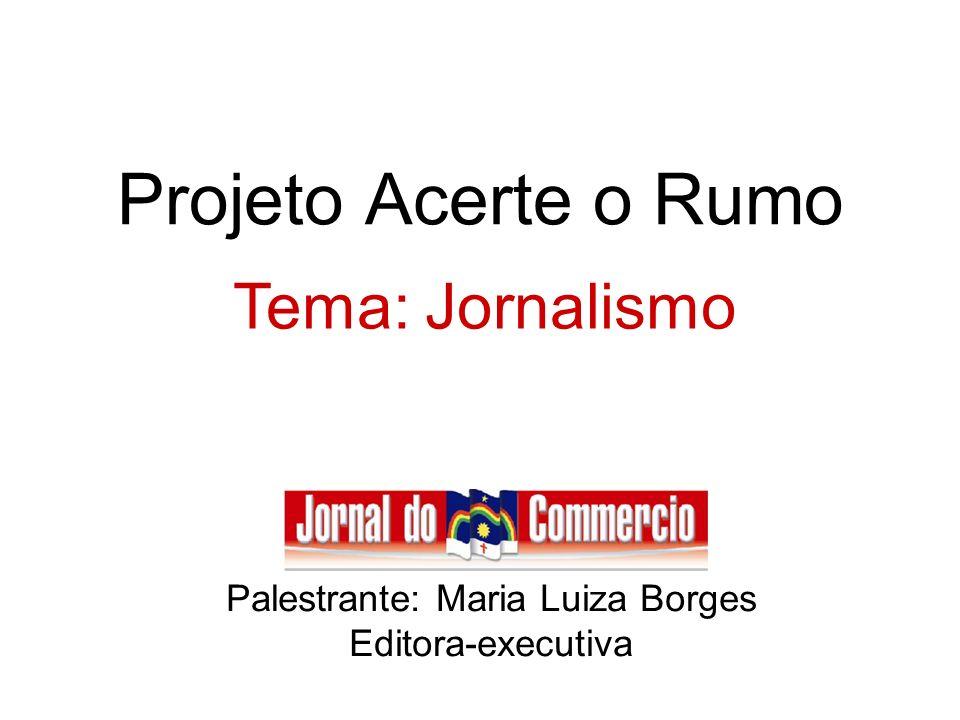 Projeto Acerte o Rumo Palestrante: Maria Luiza Borges Editora-executiva Tema: Jornalismo