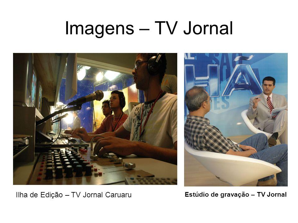 Imagens – TV Jornal Ilha de Edição – TV Jornal Caruaru Estúdio de gravação – TV Jornal