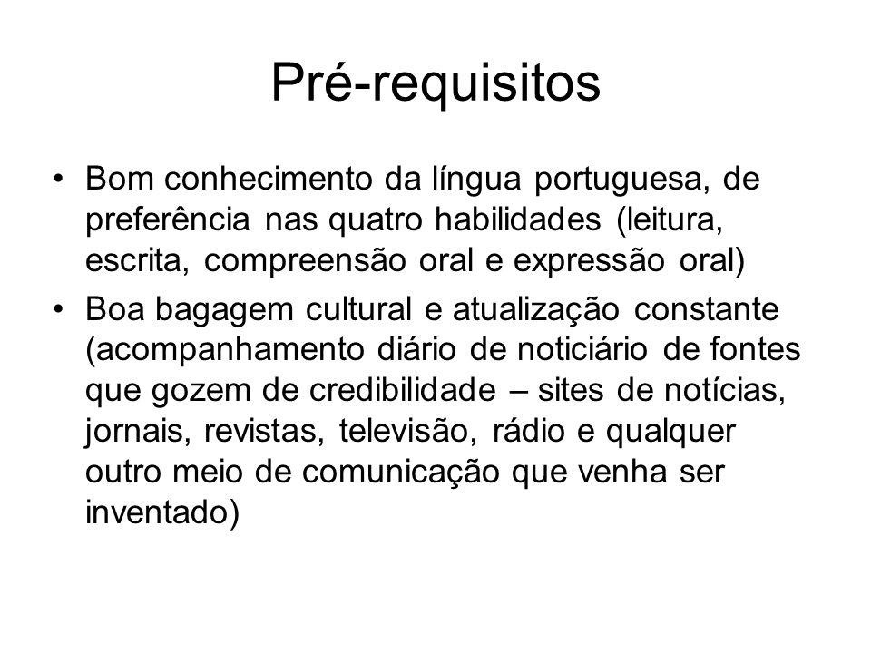 Pré-requisitos Bom conhecimento da língua portuguesa, de preferência nas quatro habilidades (leitura, escrita, compreensão oral e expressão oral) Boa