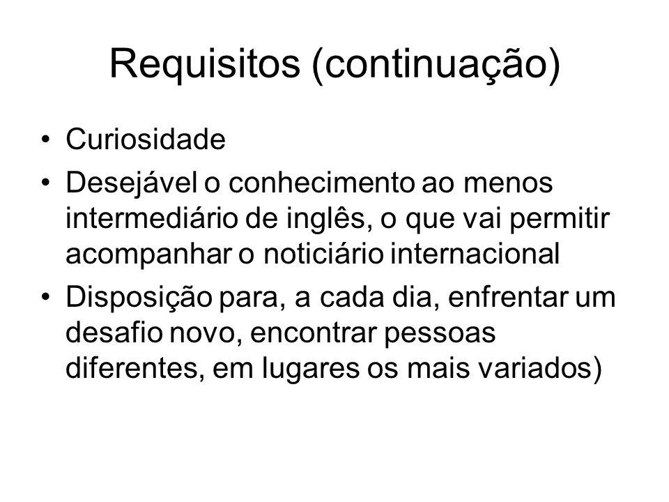 Requisitos (continuação) Curiosidade Desejável o conhecimento ao menos intermediário de inglês, o que vai permitir acompanhar o noticiário internacion