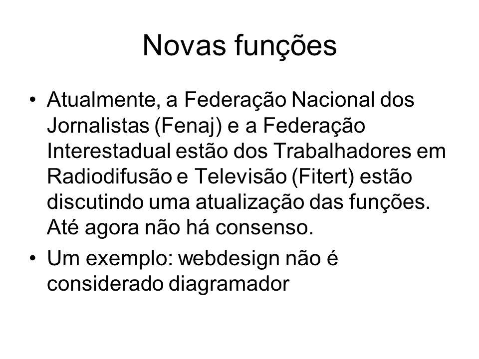 Novas funções Atualmente, a Federação Nacional dos Jornalistas (Fenaj) e a Federação Interestadual estão dos Trabalhadores em Radiodifusão e Televisão (Fitert) estão discutindo uma atualização das funções.