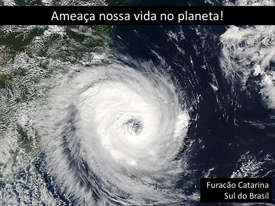 Ameaça nossa vida no planeta! Furacão Catarina Sul do Brasil