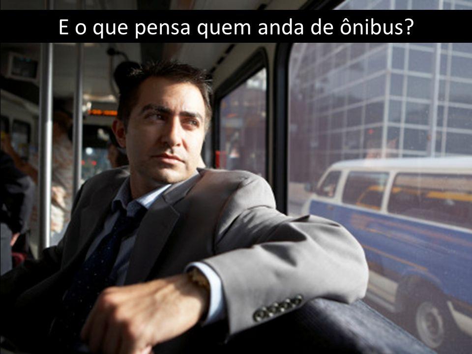 E o que pensa quem anda de ônibus?