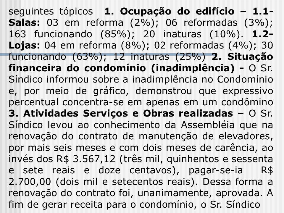 seguintes tópicos 1. Ocupação do edifício – 1.1- Salas: 03 em reforma (2%); 06 reformadas (3%); 163 funcionando (85%); 20 inaturas (10%). 1.2- Lojas: