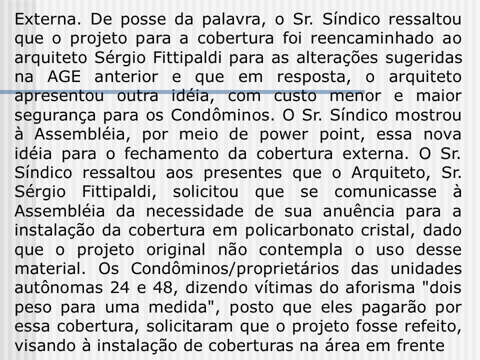 Externa. De posse da palavra, o Sr. Síndico ressaltou que o projeto para a cobertura foi reencaminhado ao arquiteto Sérgio Fittipaldi para as alteraçõ