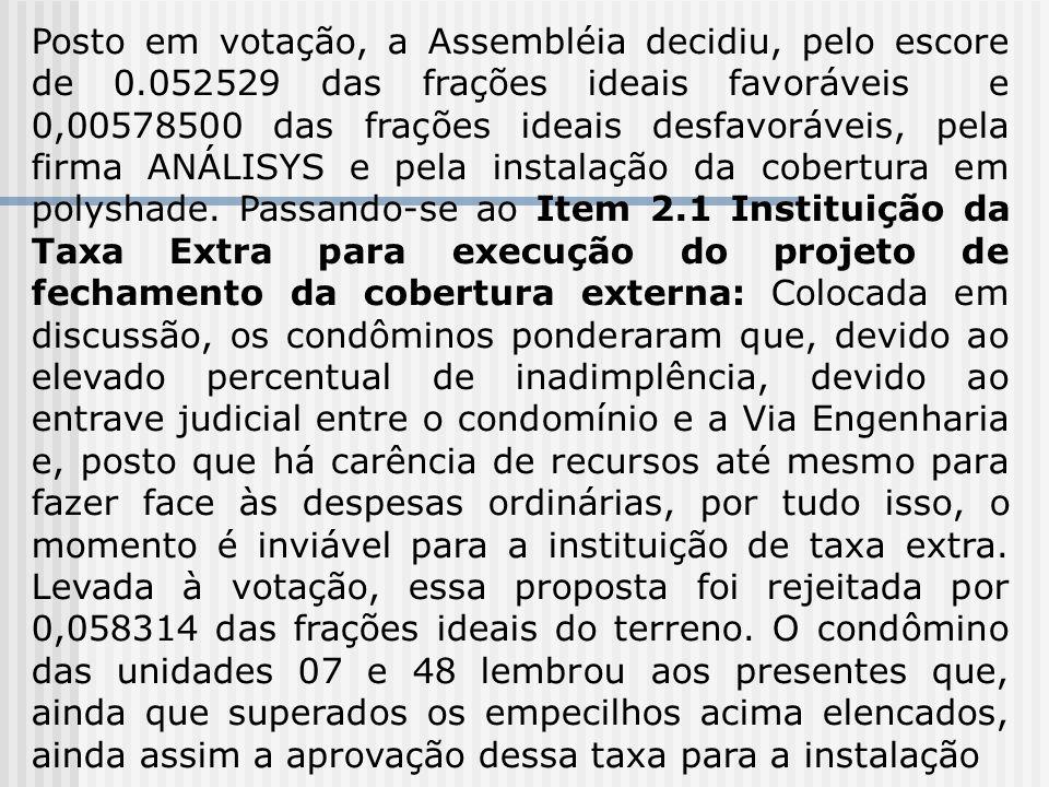 Posto em votação, a Assembléia decidiu, pelo escore de 0.052529 das frações ideais favoráveis e 0,00578500 das frações ideais desfavoráveis, pela firm
