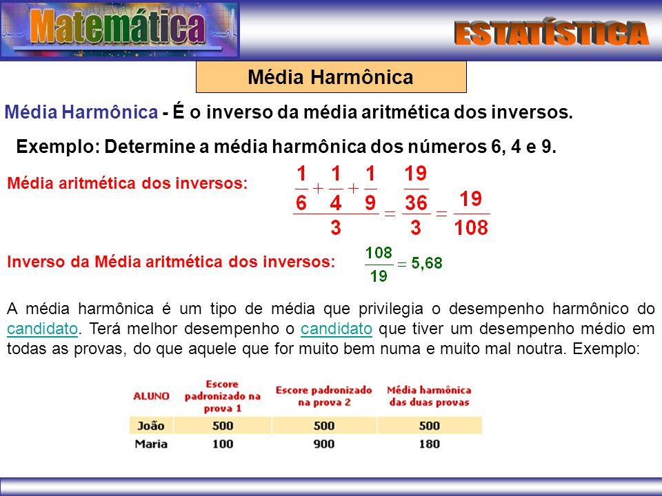 Média Harmônica Média Harmônica - É o inverso da média aritmética dos inversos. Exemplo: Determine a média harmônica dos números 6, 4 e 9. Média aritm