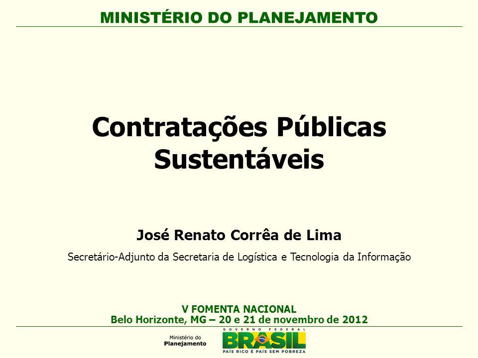 MINISTÉRIO DO PLANEJAMENTO Contratações Públicas Sustentáveis José Renato Corrêa de Lima Secretário-Adjunto da Secretaria de Logística e Tecnologia da