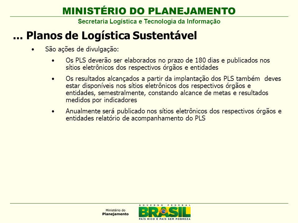 MINISTÉRIO DO PLANEJAMENTO... Planos de Logística Sustentável São ações de divulgação: Os PLS deverão ser elaborados no prazo de 180 dias e publicados