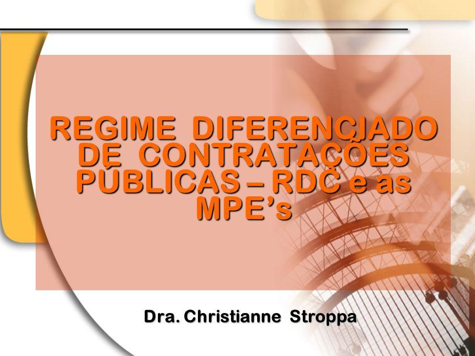 REGIME DIFERENCIADO DE CONTRATAÇÕES PÚBLICAS – RDC e as MPEs Dra. Christianne Stroppa
