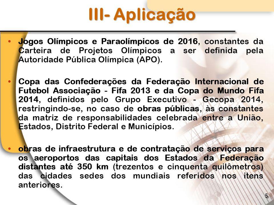 III- Aplicação Jogos Olímpicos e Paraolímpicos de 2016, constantes da Carteira de Projetos Olímpicos a ser definida pela Autoridade Pública Olímpica (APO).