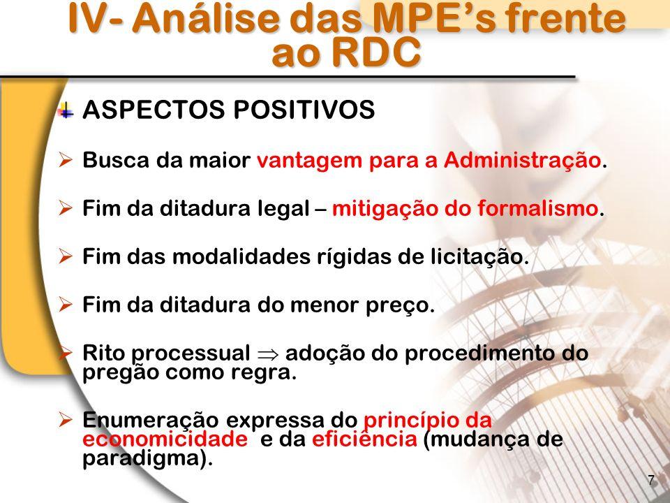 IV- Análise das MPEs frente ao RDC ASPECTOS POSITIVOS Busca da maior vantagem para a Administração.