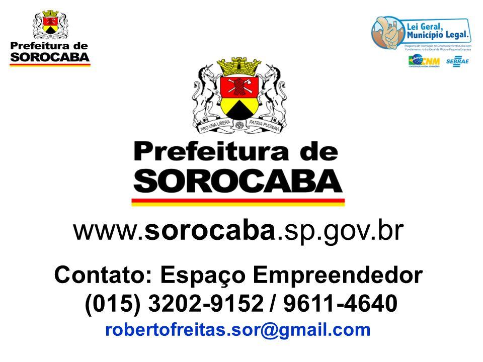 www.sorocaba.sp.gov.br Contato: Espaço Empreendedor (015) 3202-9152 / 9611-4640 robertofreitas.sor@gmail.com