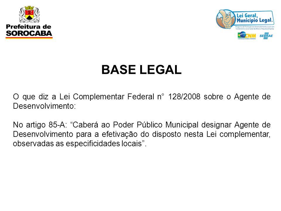 BASE LEGAL O que diz a Lei Complementar Federal n° 128/2008 sobre o Agente de Desenvolvimento: No artigo 85-A: Caberá ao Poder Público Municipal desig