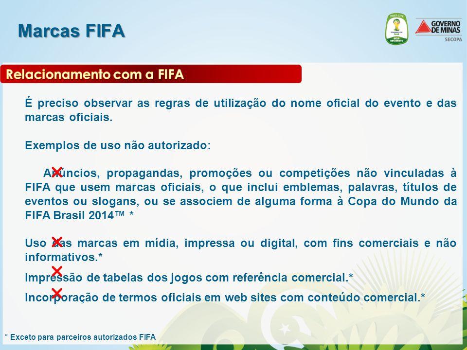 Marcas FIFA É preciso observar as regras de utilização do nome oficial do evento e das marcas oficiais. Exemplos de uso não autorizado: Anúncios, prop