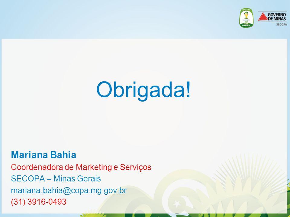 Obrigada! Mariana Bahia Coordenadora de Marketing e Serviços SECOPA – Minas Gerais mariana.bahia@copa.mg.gov.br (31) 3916-0493