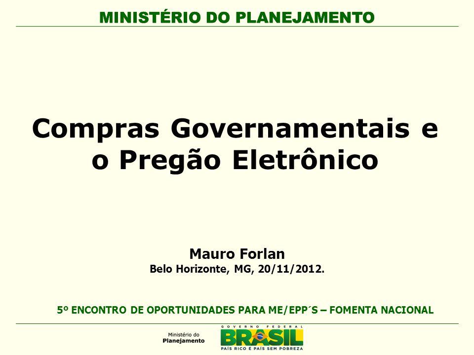 MINISTÉRIO DO PLANEJAMENTO Compras Governamentais e o Pregão Eletrônico Mauro Forlan Belo Horizonte, MG, 20/11/2012.