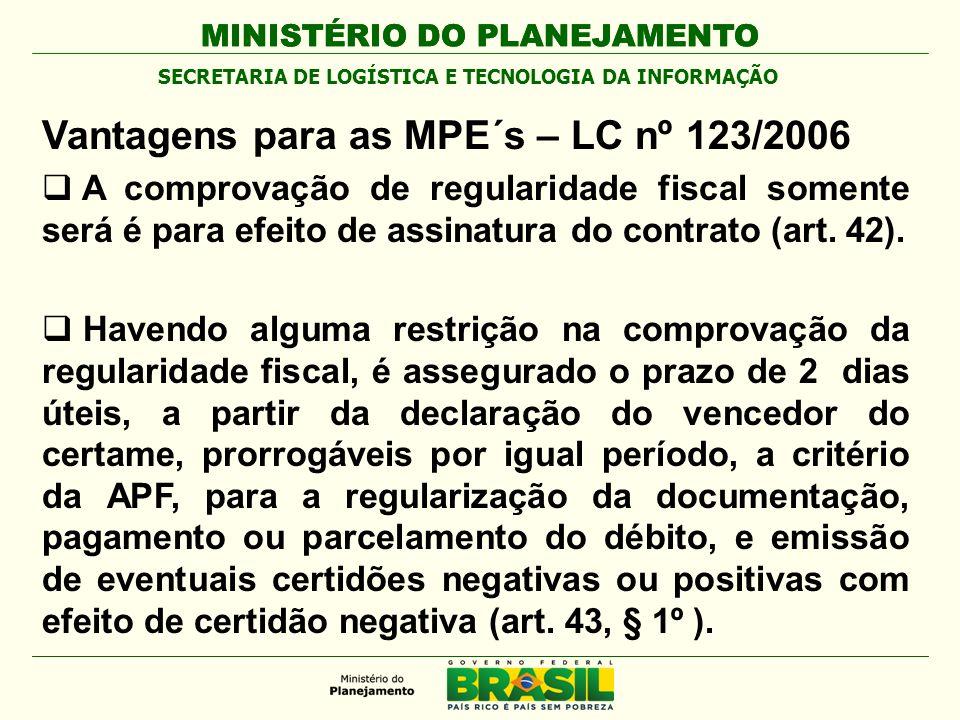 MINISTÉRIO DO PLANEJAMENTO Vantagens para as MPE´s – LC nº 123/2006 A comprovação de regularidade fiscal somente será é para efeito de assinatura do contrato (art.