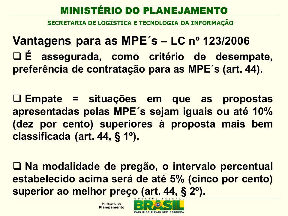 MINISTÉRIO DO PLANEJAMENTO Vantagens para as MPE´s – LC nº 123/2006 É assegurada, como critério de desempate, preferência de contratação para as MPE´s (art.
