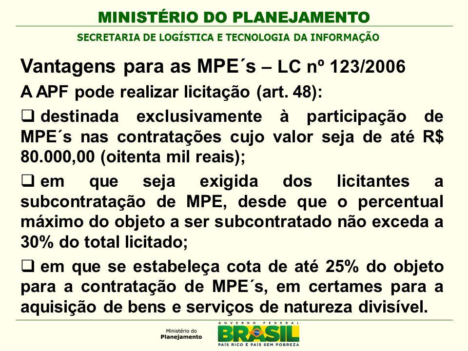 MINISTÉRIO DO PLANEJAMENTO Vantagens para as MPE´s – LC nº 123/2006 A APF pode realizar licitação (art.