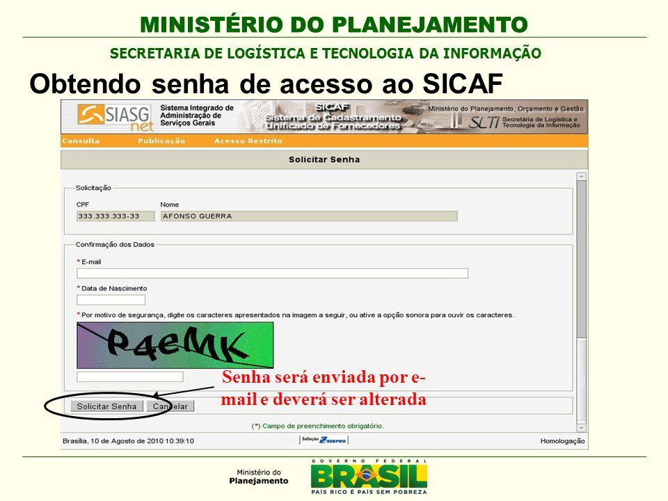 MINISTÉRIO DO PLANEJAMENTO Obtendo senha de acesso ao SICAF Senha será enviada por e- mail e deverá ser alterada SECRETARIA DE LOGÍSTICA E TECNOLOGIA DA INFORMAÇÃO