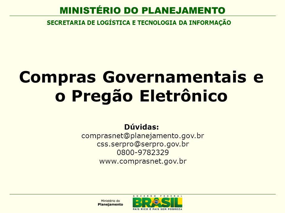 MINISTÉRIO DO PLANEJAMENTO Dúvidas: comprasnet@planejamento.gov.br css.serpro@serpro.gov.br 0800-9782329 www.comprasnet.gov.br SECRETARIA DE LOGÍSTICA E TECNOLOGIA DA INFORMAÇÃO Compras Governamentais e o Pregão Eletrônico