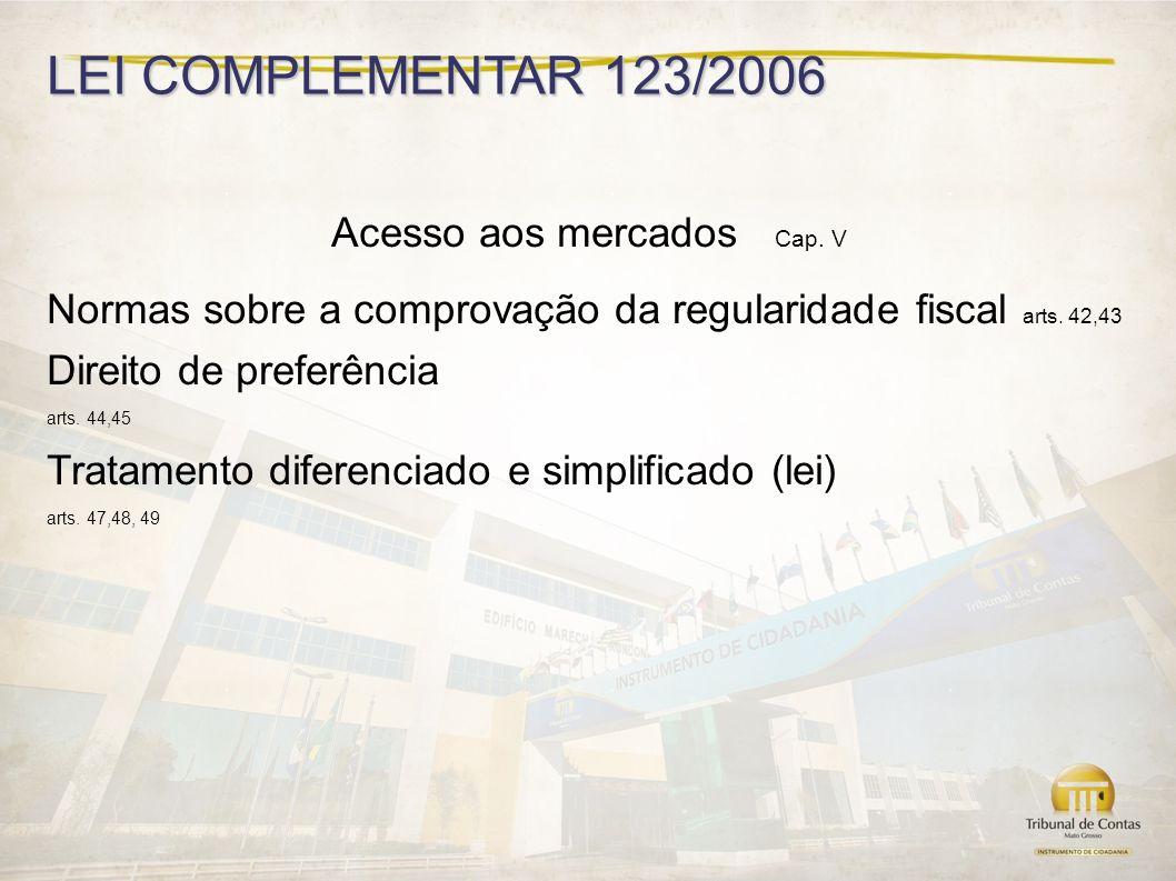 LEI COMPLEMENTAR 123/2006 Acesso aos mercados Cap.