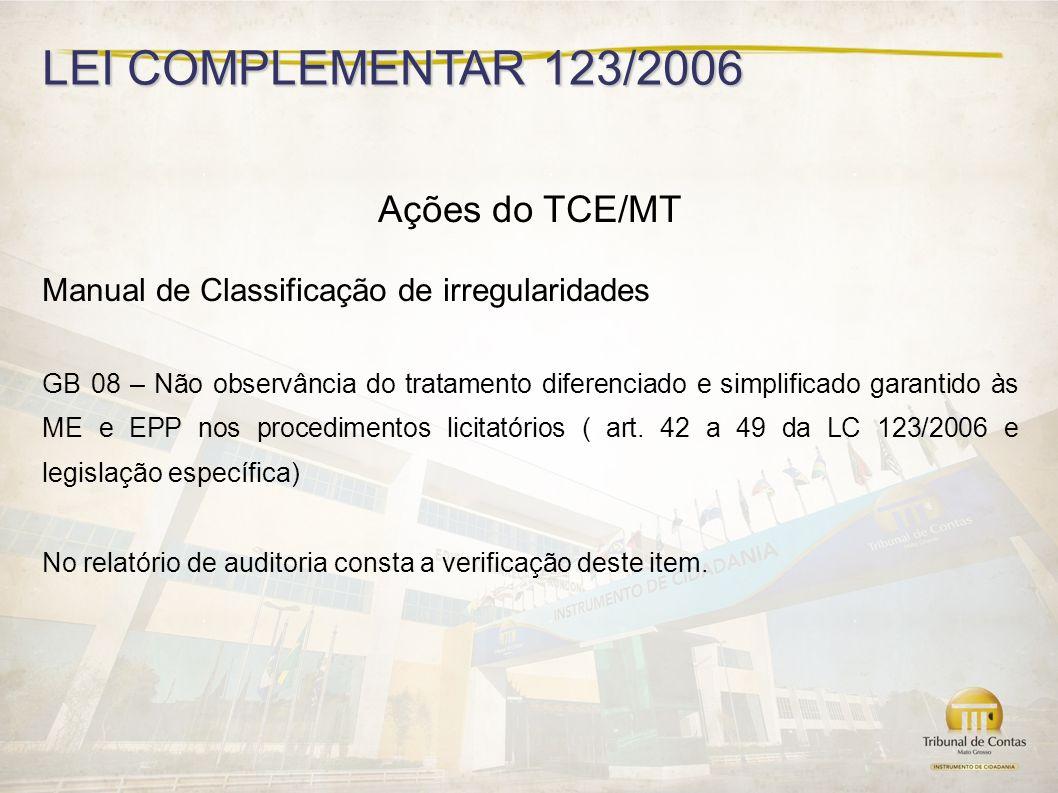 LEI COMPLEMENTAR 123/2006 Ações do TCE/MT Manual de Classificação de irregularidades GB 08 – Não observância do tratamento diferenciado e simplificado garantido às ME e EPP nos procedimentos licitatórios ( art.