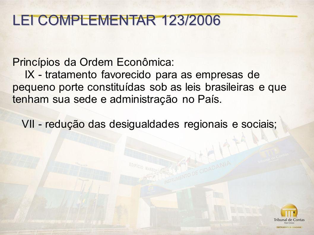 LEI COMPLEMENTAR 123/2006 Princípios da Ordem Econômica: IX - tratamento favorecido para as empresas de pequeno porte constituídas sob as leis brasileiras e que tenham sua sede e administração no País.