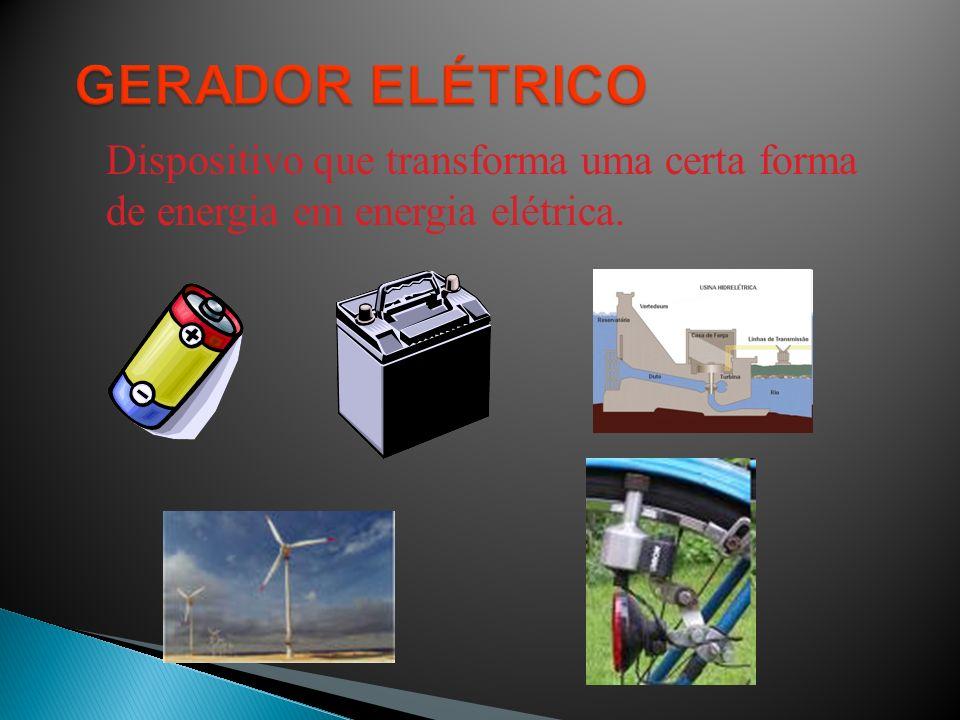 Dispositivo que transforma uma certa forma de energia em energia elétrica.
