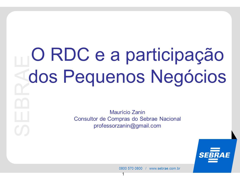 SEBRAE 0800 570 0800 / www.sebrae.com.br 1 SEBRAE O RDC e a participação dos Pequenos Negócios Maurício Zanin Consultor de Compras do Sebrae Nacional
