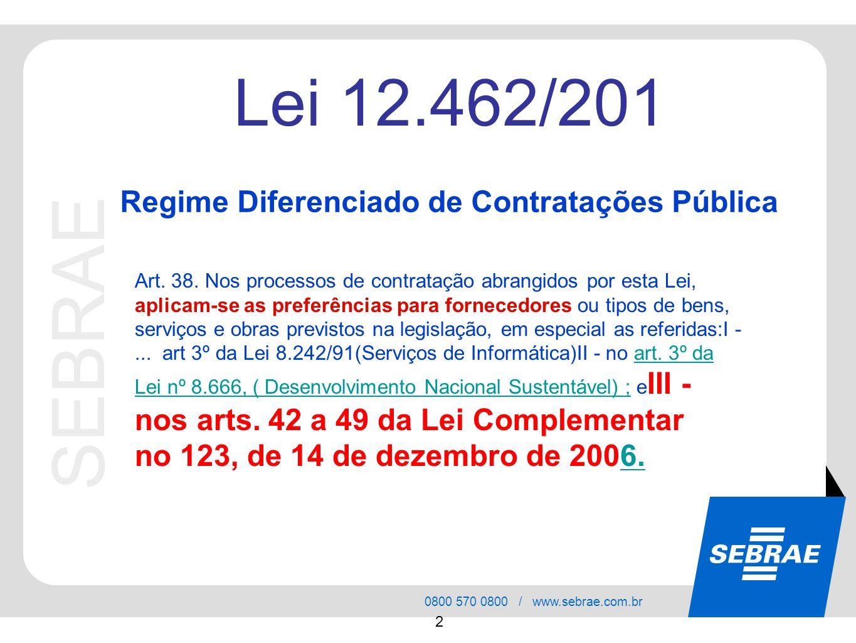 SEBRAE 0800 570 0800 / www.sebrae.com.br 2 SEBRAE Lei 12.462/201 Art. 38. Nos processos de contratação abrangidos por esta Lei, aplicam-se as preferên