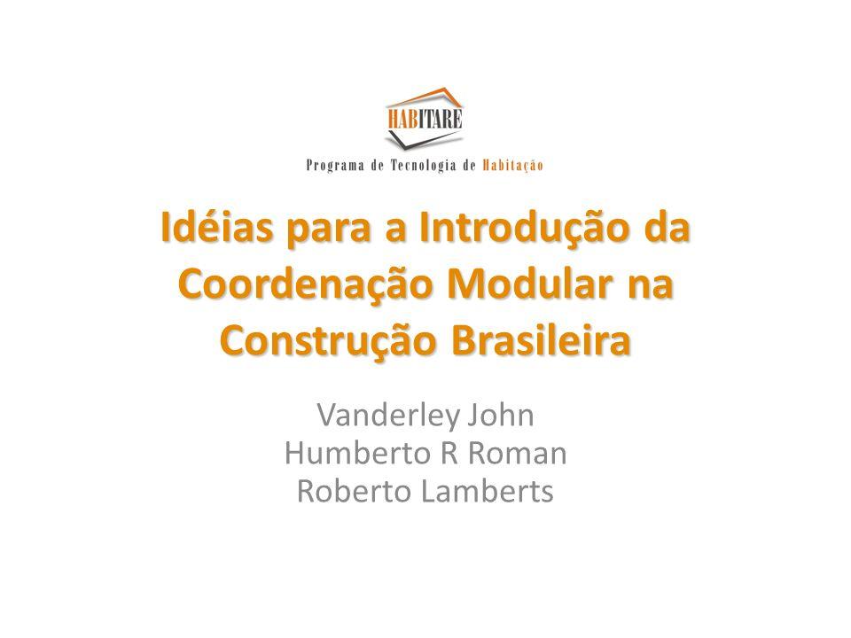 Idéias para a Introdução da Coordenação Modular na Construção Brasileira Vanderley John Humberto R Roman Roberto Lamberts
