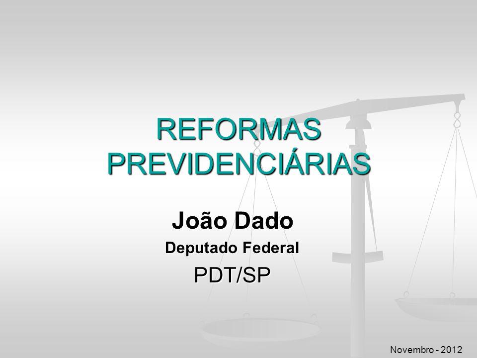 REFORMAS PREVIDENCIÁRIAS João Dado Deputado Federal PDT/SP Novembro - 2012