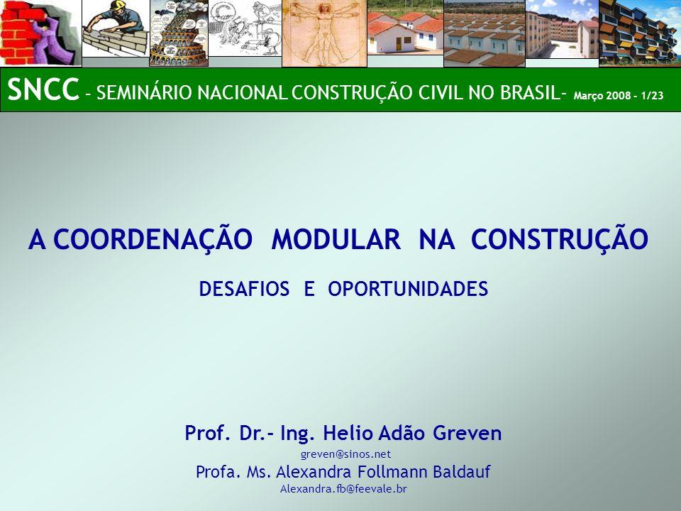 SNCC – SEMINÁRIO NACIONAL CONSTRUÇÃO CIVIL NO BRASIL- Março 2008 - 1/23 Prof. Dr.- Ing. Helio Adão Greven greven@sinos.net Profa. Ms. Alexandra Follma
