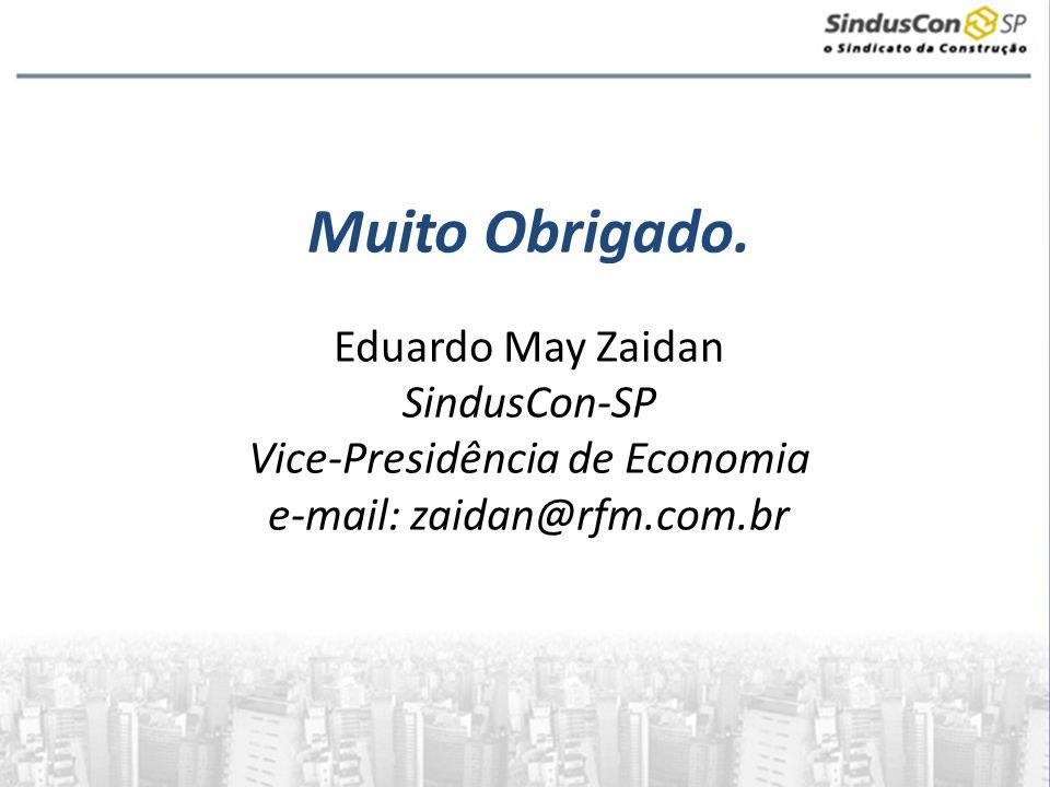 Muito Obrigado. Eduardo May Zaidan SindusCon-SP Vice-Presidência de Economia e-mail: zaidan@rfm.com.br