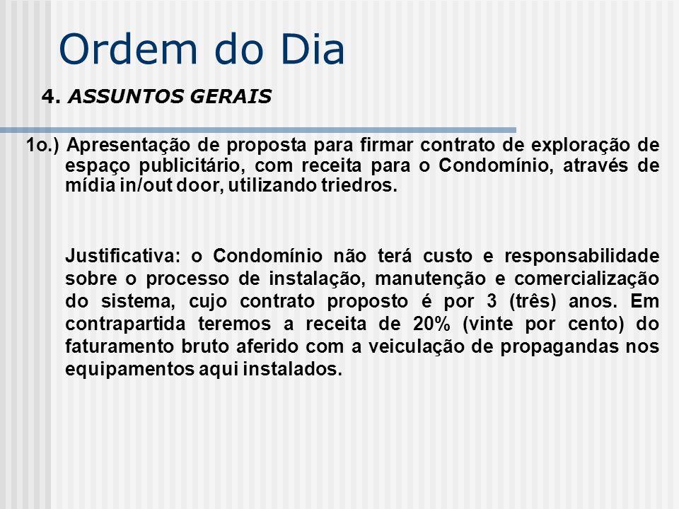 Ordem do Dia 4. ASSUNTOS GERAIS 1o.) Apresentação de proposta para firmar contrato de exploração de espaço publicitário, com receita para o Condomínio