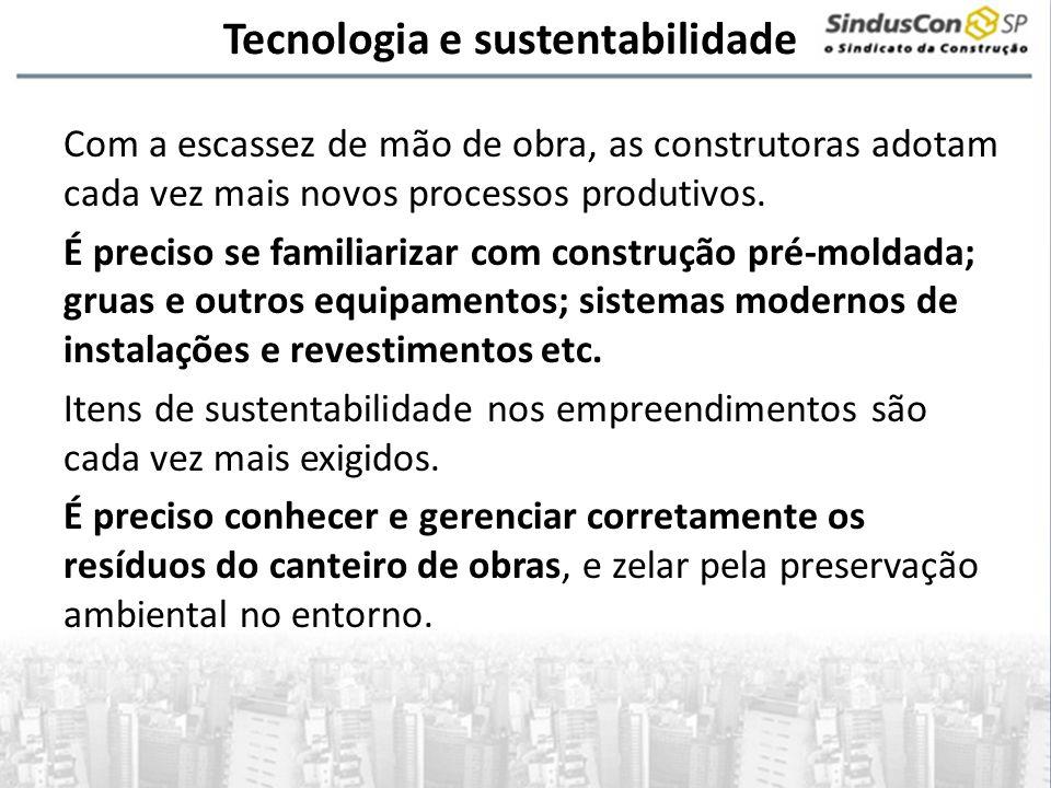 Tecnologia e sustentabilidade Com a escassez de mão de obra, as construtoras adotam cada vez mais novos processos produtivos. É preciso se familiariza