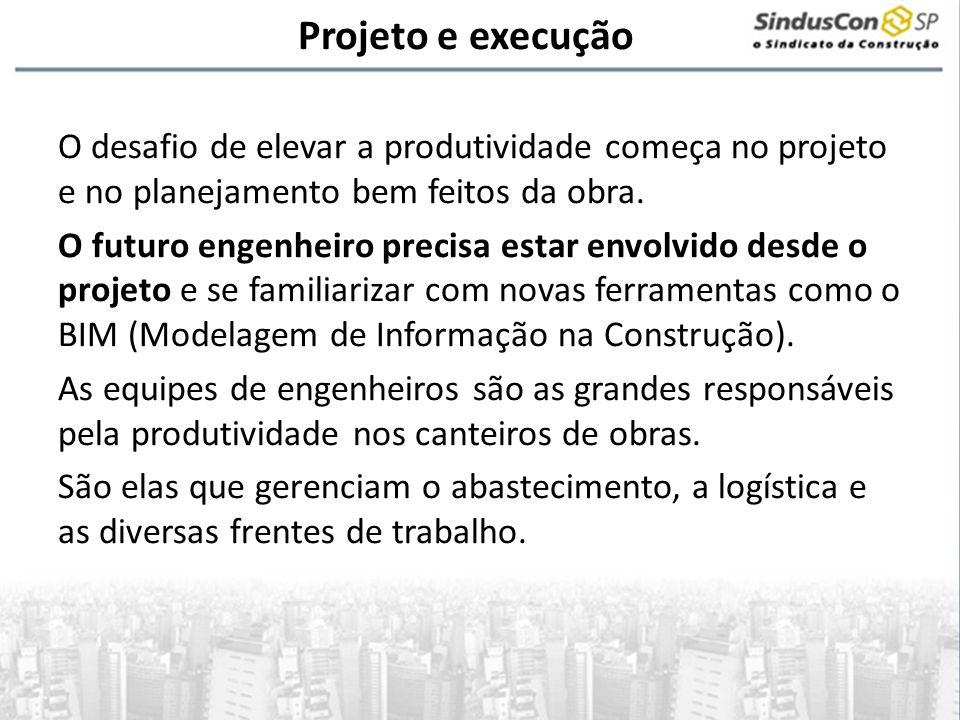 Projeto e execução O desafio de elevar a produtividade começa no projeto e no planejamento bem feitos da obra. O futuro engenheiro precisa estar envol