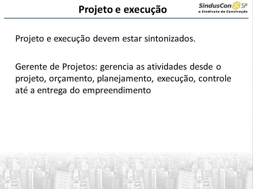 Projeto e execução Projeto e execução devem estar sintonizados. Gerente de Projetos: gerencia as atividades desde o projeto, orçamento, planejamento,