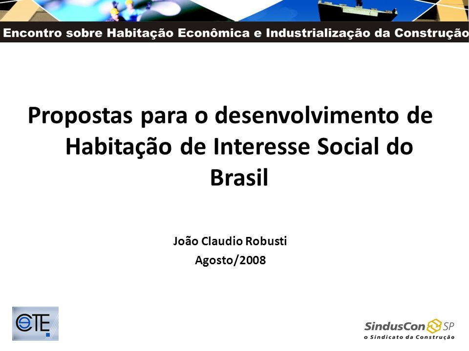 Propostas para o desenvolvimento de Habitação de Interesse Social do Brasil João Claudio Robusti Agosto/2008