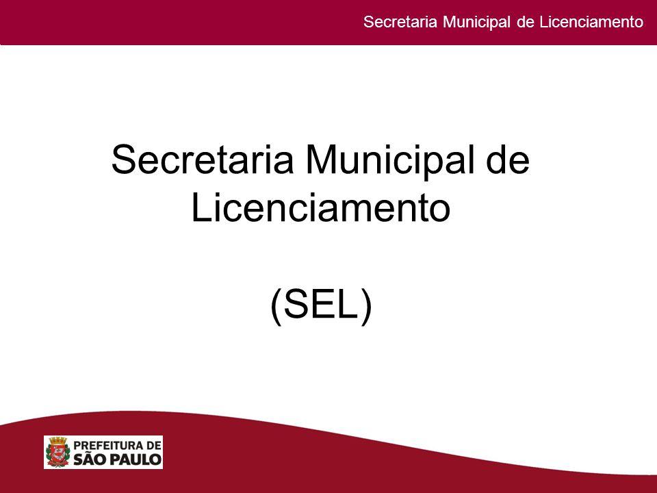 Secretaria Municipal de Licenciamento Secretaria Especial de Licenciamentos Secretaria Municipal de Licenciamento (SEL) Secretaria Municipal de Licenciamento