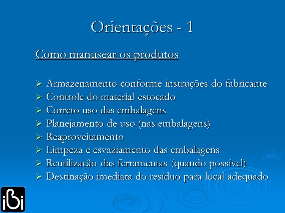 Orientações - 1 Como manusear os produtos Armazenamento conforme instruções do fabricante Armazenamento conforme instruções do fabricante Controle do