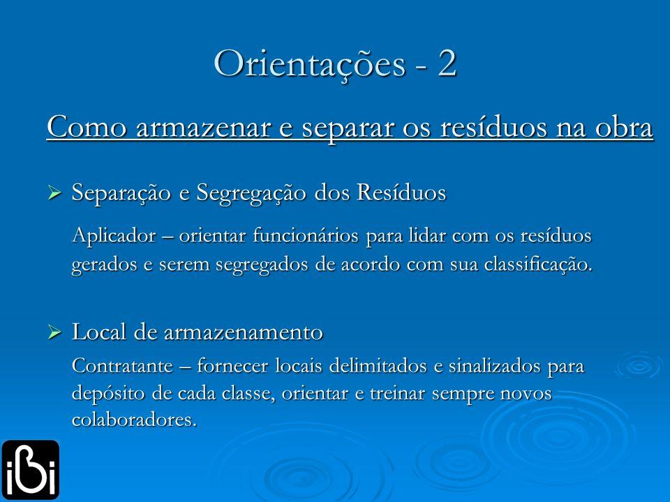 Orientações - 2 Como armazenar e separar os resíduos na obra Separação e Segregação dos Resíduos Separação e Segregação dos Resíduos Aplicador – orien